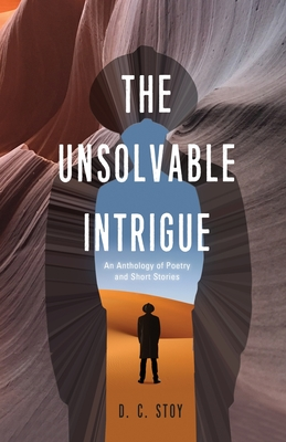 The Unsolvable Intrigue: An Anthology of Poetry and Short Stories Cover Image