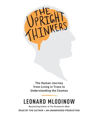 The Upright Thinkers: The Human Journey from Living in Trees to Understanding the Cosmos Cover Image