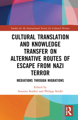 Cultural Translation and Knowledge Transfer on Alternative Routes of Escape from Nazi Terror: Mediations Through Migrations (Studies for the International Society for Cultural History) Cover Image