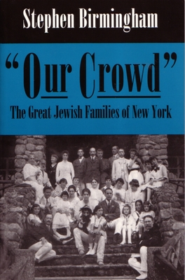 Our Crowd: The Great Jewish Families of New York (Modern Jewish History) cover
