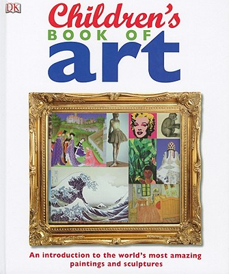 Children's Book of Art: An Introduction to the World's Most Amazing Paintings and Sculptures Cover Image