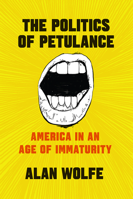 The Politics of Petulance: America in an Age of Immaturity Cover Image