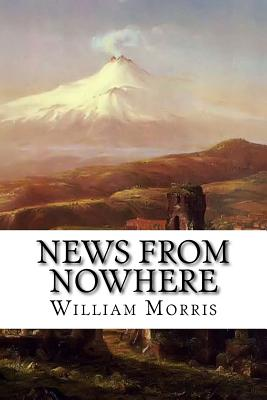 News from Nowhere: Or, an Epoch of Rest Being Some Chapters from a Utopian Romance Cover Image