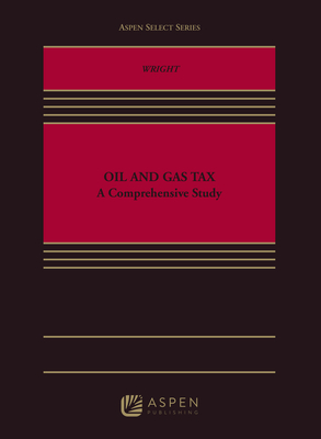Oil and Gas Tax: A Comprehensive Study (Aspen Select) Cover Image