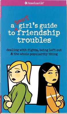 A Smart Girl's Guide to Friendship Troubles: Dealing with Fights, Being Left Out & the Whole Popularity Thing Cover Image