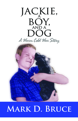 Jackie, a Boy, and a Dog: A Warm Cold War Story Cover Image