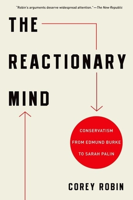 The Reactionary Mind: Conservatism from Edmund Burke to Sarah Palin Cover Image