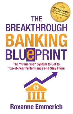 The Breakthrough Banking Blueprint: The Franchise System to Get to Top-of-Peer Performance and Stay There Cover Image