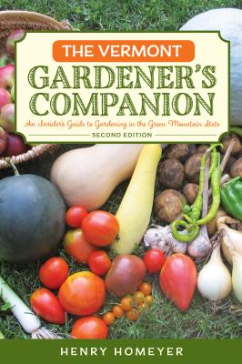 The Vermont Gardener's Companion: An Insider's Guide to Gardening in the Green Mountain State Cover Image