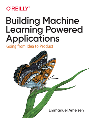 Building Machine Learning Powered Applications: Going from Idea to Product Cover Image