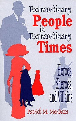 Extraordinary People in Extraordinary Times: Heroes, Sheroes, and Villains Cover Image
