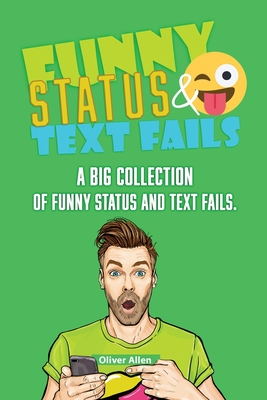 Funny Status and Text Fails: A Big Collection of Funny Status and Text Fails. Over 350 Hilarious Status to Read and Use. Cover Image