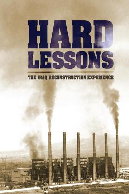Hard Lessons: The Iraq Reconstruction Experience Cover Image
