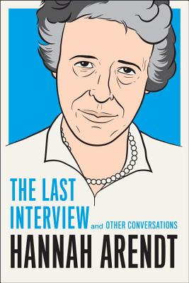 Hannah Arendt: The Last Interview: And Other Conversations (The Last Interview Series) Cover Image