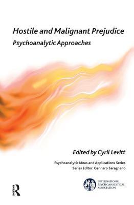 Hostile and Malignant Prejudice: Psychoanalytic Approaches (International Psychoanalytical Association Psychoanalytic Id) Cover Image