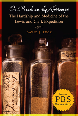 Or Perish in the Attempt: The Hardship and Medicine of the Lewis and Clark Expedition Cover Image