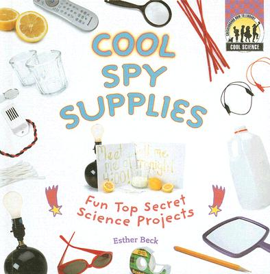 Cool Spy Supplies: Fun Top Secret Science Projects Cover Image