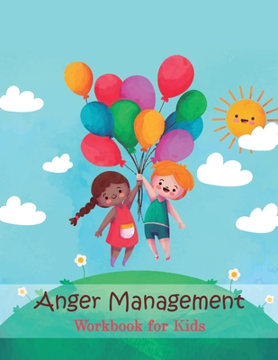 Anger Management Workbook for Kids: 78 pages to Help Kids Stay Calm and Make Better Choices When They Feel Mad Cover Image