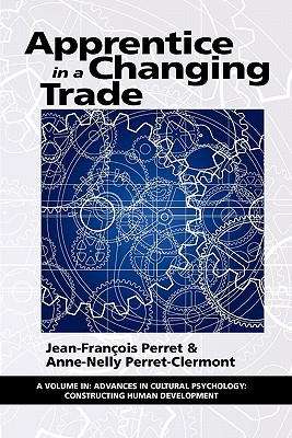 Apprentice in a Changing Trade (Advances in Cultural Psychology: Constructing Human Developm) Cover Image