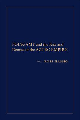 Polygamy and the Rise and Demise of the Aztec Empire cover