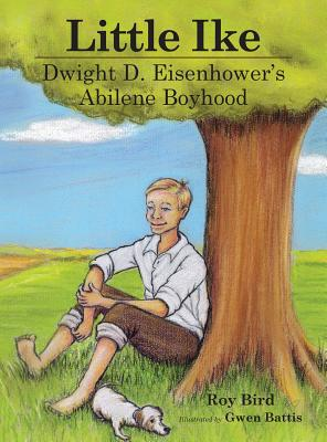 Little Ike: Dwight D. Eisenhower's Abilene Boyhood Cover Image