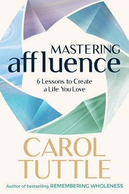 Mastering Affluence: 6 Lessons to Create a Life You Love Cover Image