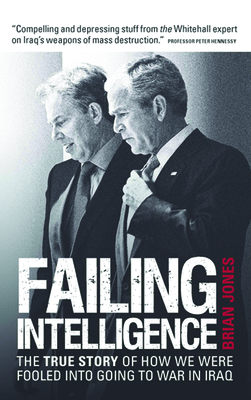 Failing Intelligence: The True Story of How We Were Fooled Into Going to War in Iraq Cover Image
