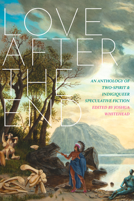 LOVE AFTER THE END - Edited by Joshua Whitehead