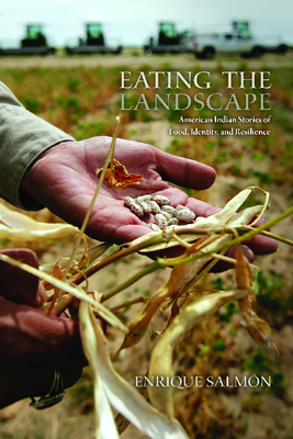 Eating the Landscape: American Indian Stories of Food, Identity, and Resilience (First Peoples: New Directions in Indigenous Studies ) Cover Image