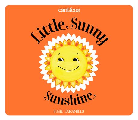 Cover for Little Sunny Sunshine / Sol Solecito (Canticos)