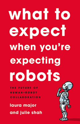 What To Expect When You're Expecting Robots: The Future of Human-Robot Collaboration Cover Image