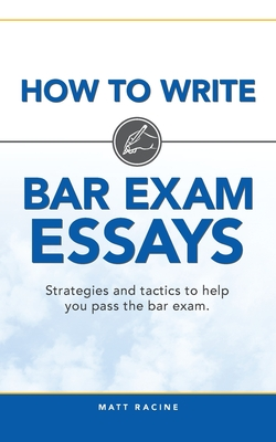 How to Write Bar Exam Essays: Strategies and tactics to help you pass the bar exam Cover Image