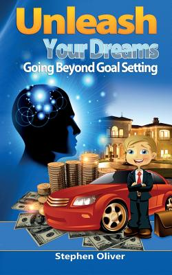 Unleash Your Dreams: Going Beyond Goal Setting Cover Image