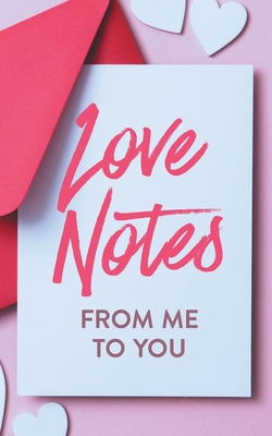 Love Notes From Me to You: A Fun and Personalized Book With Prompts to Fill Out cover