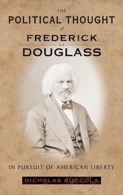 The Political Thought of Frederick Douglass: In Pursuit of American Liberty Cover Image