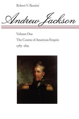 Andrew Jackson, 1: The Course of American Empire, 1767-1821 Cover Image