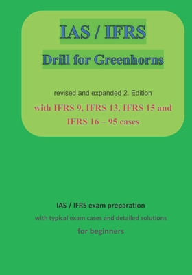 IAS / IFRS for Greenhorns: 2. Edition revised and expanded with IFRS 9, IFRS13, IFRS 15 and IFRS 16 Cover Image