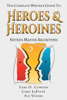 Cover for The Complete Writer's Guide to Heroes and Heroines