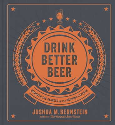 Drink Better Beer: Discover the Secrets of the Brewing Experts Cover Image