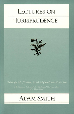 Lectures on Jurisprudence (Glasgow Edition of the Works of Adam Smith) Cover Image