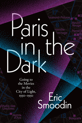 Paris in the Dark: Going to the Movies in the City of Light, 1930-1950 Cover Image