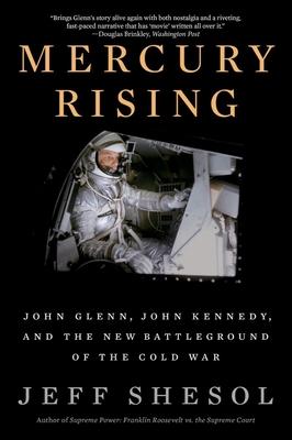 Mercury Rising: John Glenn, John Kennedy, and the New Battleground of the Cold War Cover Image