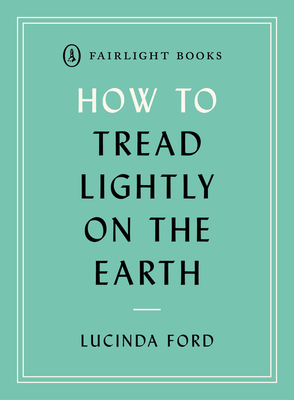How to Tread Lightly on the Earth  (Fairlight's How to… Modern Living Series) Cover Image