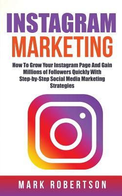 Instagram Marketing: How To Grow Your Instagram Page And Gain Millions of Followers Quickly With Step-by-Step Social Media Marketing Strate Cover Image
