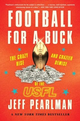 Football for a Buck: The Crazy Rise and Crazier Demise of the USFL Cover Image