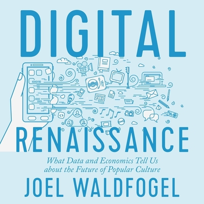 Digital Renaissance Lib/E: What Data and Economics Tell Us about the Future of Popular Culture Cover Image