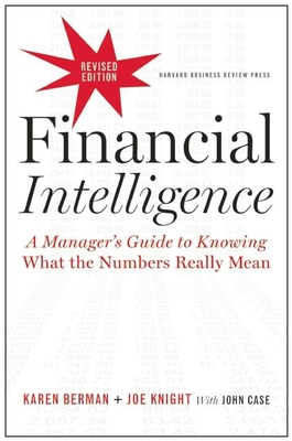 Financial Intelligence, Revised Edition: A Manager's Guide to Knowing What the Numbers Really MeanKaren Berman, Joe Knight, John Case