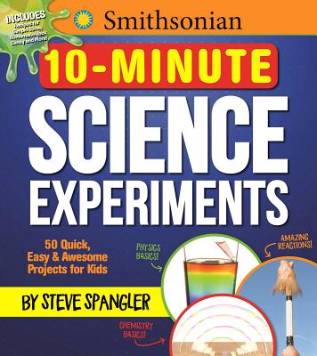 Smithsonian 10-Minute Science Experiments: 50+ quick, easy and awesome projects for kids Cover Image