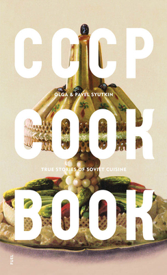 Cccp Cook Book: True Stories of Soviet Cuisine Cover Image