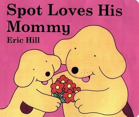 Spot Loves His MommyEric Hill